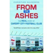 From the Ashes - The Real Story of Cardiff City Football Club by Christian Saunders