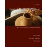 Managing Organizational Change: A Multiple Perspectives Approach by Ian Palmer