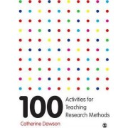 100 Activities for Teaching Research Methods by Catherine Elaine Dawson