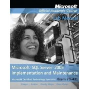Exam 70-431 Microsoft SQL Server 2005 Implementation and Maintenance Lab Manual by Microsoft Official Academic Course