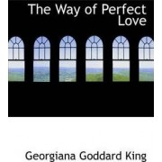 The Way of Perfect Love by Georgiana Goddard King