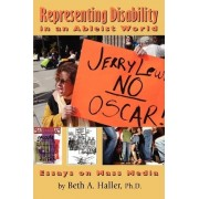 Representing Disability in an Ableist World by Beth a Haller Ph D