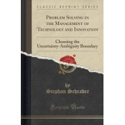 Problem Solving in the Management of Technology and Innovation by Stephan Schrader