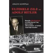 Ultimele zile cu Adolf Hitler - Erich Kempka