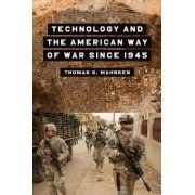 Technology and the American Way of War Since 1945 by Thomas Mahnken