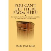 You Can't Get There from Here! by Mary Jane King