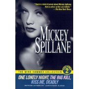 The Mike Hammer Collection: One Lonely Night, The Big Kill, Kiss Me, Deadly v.2 by Mickey Spillane