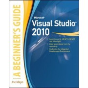 Microsoft Visual Studio 2010: A Beginner's Guide by Joe Mayo