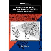 British News Media and the Spanish Civil War by David Deacon