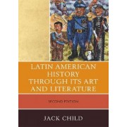 Latin American History Through Its Art and Literature by Jack Child