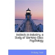Instincts in Industry, a Study of Working-Class Psychology by Ordway Tead
