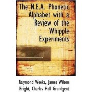 The N.E.A. Phonetic Alphabet with a Review of the Whipple Experiments by Raymond Weeks