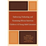 Embracing, Evaluating, and Examining African American Children's and Young Adult Literature by Wanda M. Brooks