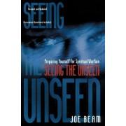 Seeing the Unseen by Joe Beam