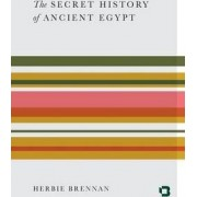 The Secret History of Ancient Egypt by Herbie Brennan