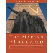 The Making of Ireland by James Lydon