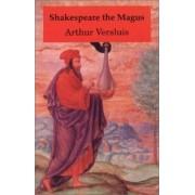 Shakespeare the Magus by Professor of Religious Studies at Michigan State University Arthur Versluis