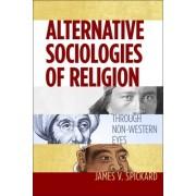 Alternative Sociologies of Religion by James V. Spickard