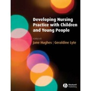 Developing Nursing Practice with Children and Young People by Geraldine Lyte