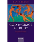 God and Grace of Body by David Brown