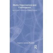 Media Organizations and Convergence by Gracie L. Lawson-borders