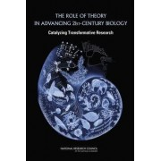The Role of Theory in Advancing 21st Century Biology by Committee on Defining and Advancing the Conceptual Basis of Biological Sciences in the 21st Century