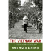 The Vietnam War by Mark Atwood Lawrence
