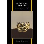 Anatomia del Desencanto: Humor, Ficcion y Melancolia En Espana (1976-1998)