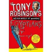 Tony Robinson's Weird World of Wonders! Egyptians by Sir Tony Robinson