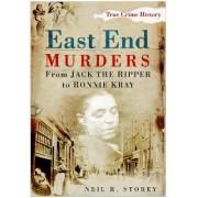 East End Murders by Neil R. Storey