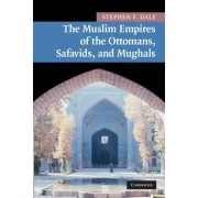 The Muslim Empires of the Ottomans, Safavids, and Mughals by Stephen Frederic Dale