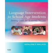 Language Intervention for School-age Students by Geraldine P. Wallach