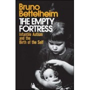 The Empty Fortress: Infantile Autism and the Birth of the Self by Bruno Bettelheim
