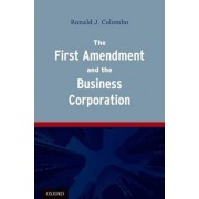 The First Amendment and the Business Corporation by Ronald J. Colombo