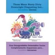 Those Mean Nasty Dirty Downright Disgusting but ... Invisible Germs/Esos Desagradables Detestables Sucios Completamente Asquerosos Pero ... Invisibles Germenes by Judith Rice