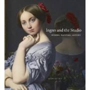 Ingres and the Studio by Assistant Professor Nineteenth-Century European Art Sarah Betzer