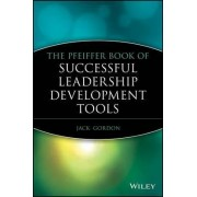 The Pfeiffer Book of Successful Leadership Development Tools by Jack Gordon