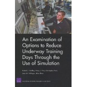 An Examination of Options to Reduce Underway Training Days Through the Use of Simulation by Roland J. Yardley