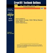 Outlines & Highlights for Early Modern Europe, 1450-1789 by Wiesner-Hanks, Merry E. by Cram101 Textbook Reviews
