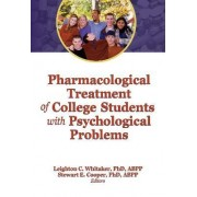 Pharmacological Treatment of College Students with Psychological Problems by Leighton C. Whitaker