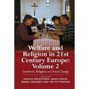 Welfare and Religion in 21st Century Europe: Configuring the Connections Volume 2 by Professor Anders Backstrom