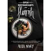 Open Restaurants That Flourish: A Restauranteurs' Guide to Opening New Sites and Building a Leading Brand