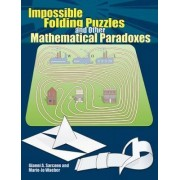 Impossible Folding Puzzles and Other Mathematical Paradoxes by Gianni Sarcone