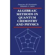 Algebraic Methods in Quantum Chemistry and Physics by Francisco M. Fernandez