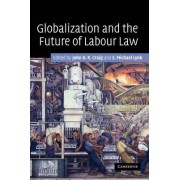 Globalization and the Future of Labour Law by John D. R. Craig