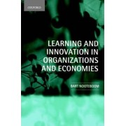Learning and Innovation in Organizations and Economies by Professor of Organization Faculty of Management and Organization Bart Nooteboom
