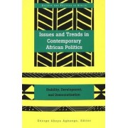 Issues and Trends in Contemporary African Politics by George Akeya Agbango