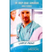Dr Drop-Dead Gorgeous by Emily Forbes