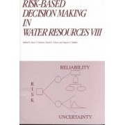 Risk-Based Decision Making in Water Resources VIII by Yacov Y. Haimes