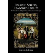 Fearful Spirits, Reasoned Follies by Michael D. Bailey